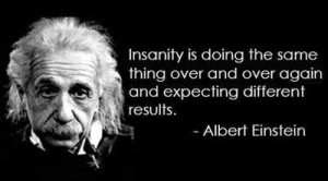 insanity-is-doing-the-same-thing-over-and-over-300x166